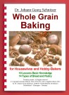 "Book ""Whole Grain Baking"" for Housewives and Hobby-Bakers. How to bake your own healthy, tasty, and beautiful whole grain breads and pastry."